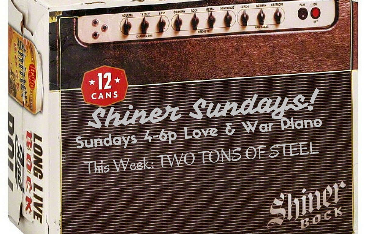 Shiner Sunday – Two Tons Of Steel